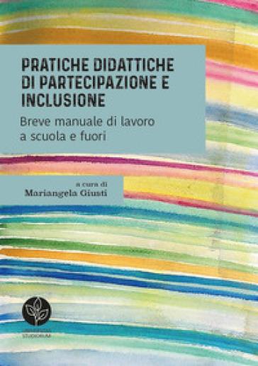 Pratiche didattiche di partecipazione e inclusione. Breve manuale di lavoro a scuola e fuori - M. Giusti pdf epub