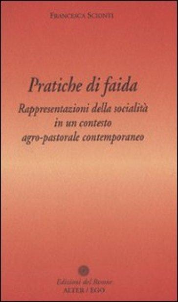 Pratiche di faida. Rappresentazioni della socialità in un contesto agro-pastorale contemporaneo - Francesca Scionti | Rochesterscifianimecon.com
