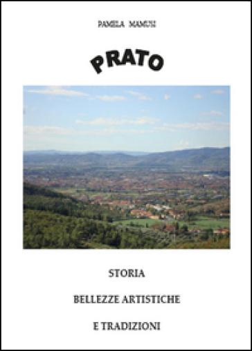 Prato. Storia, bellezze artistiche e tradizioni - Pamela Mamusi |
