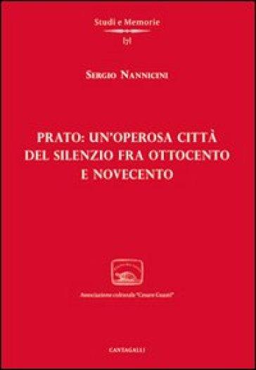 Prato: un'operosa città del silenzio fra Ottocento e Novecento - Sergio Nannicini | Kritjur.org