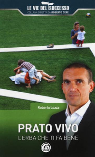 Prato vivo. L'erba che ti fa bene - Roberto Lozza   Rochesterscifianimecon.com