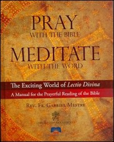 Pray with the Bible meditate with the word. The exciting world of lectio divina a manual for the prayerful reading of the Bible