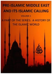 Pre-Islamic Middle East and its Islamic Calling
