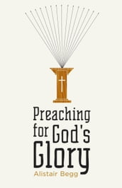 Preaching for God s Glory (Repackaged Edition)