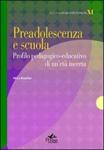Preadolescenza e scuola. Profilo pedagogico-educativo di un'età incerta - Mirca Benetton pdf epub