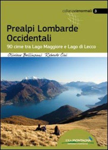 Prealpi lombarde occidentali. 99 cime tra lago Maggiore e lago di Lecco - Oliviero Bellinzani | Ericsfund.org