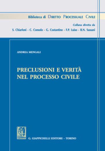 Preclusioni e verità nel processo civile - Andrea Mengali  