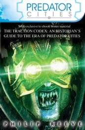 Predator Cities x 4 and The Traction Codex