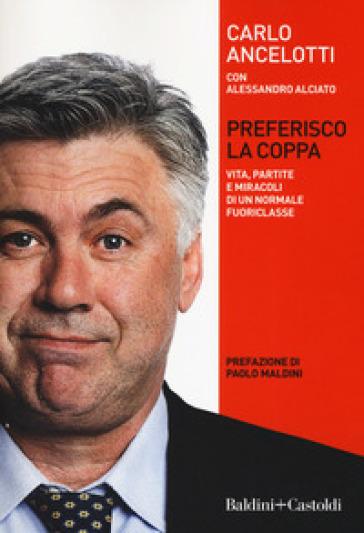 Preferisco la coppa. Vita, partite e miracoli di un normale fuoriclasse - Carlo Ancelotti | Ericsfund.org