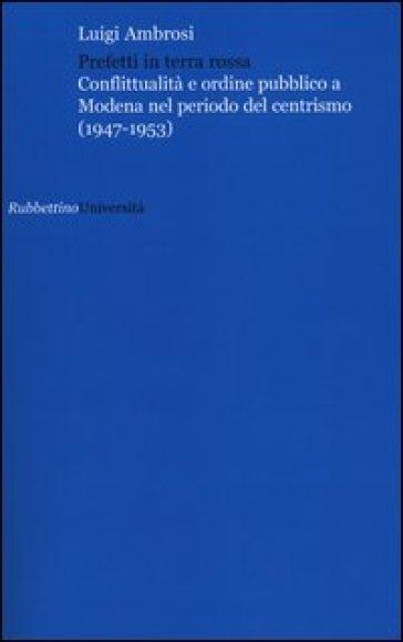 Prefetti in terra rossa. Conflittualità e ordine pubblico a Modena nel periodo del centrismo (1947-1953) - Luigi Ambrosi | Ericsfund.org