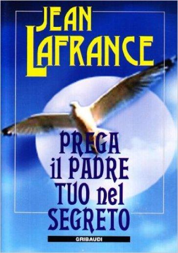 Prega il Padre tuo nel segreto - Jean Lafrance | Rochesterscifianimecon.com