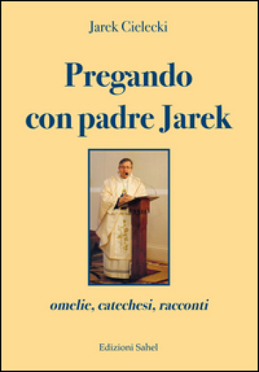 Pregando con padre Jarek. Omelie, catechesi, racconti - Jarek Cielecki | Rochesterscifianimecon.com