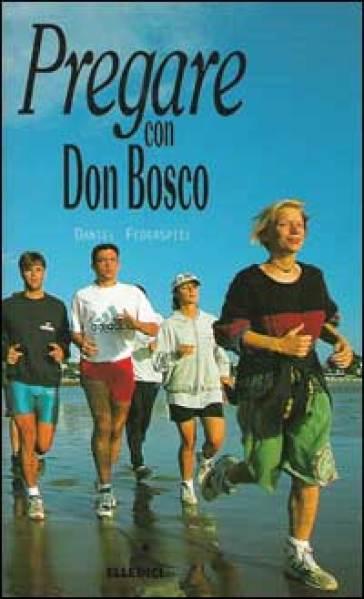 Pregare con don Bosco - Daniel Federspiel |