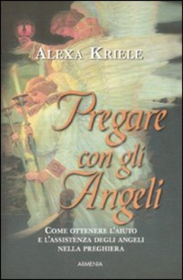 Pregare con gli angeli - Alexa Kriele |