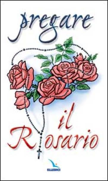 Pregare il rosario - Francesca Sgarrella |