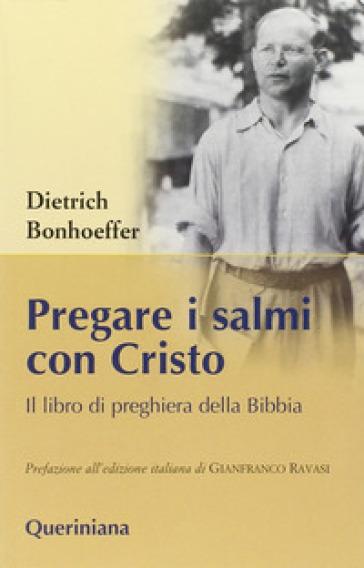 Pregare i salmi con Cristo. Il libro di preghiera della Bibbia - Dietrich Bonhoeffer | Thecosgala.com