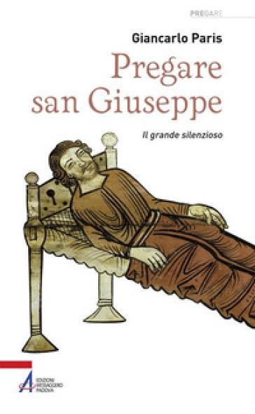 Pregare san Giuseppe. Il grande silenzioso - Giancarlo Paris  