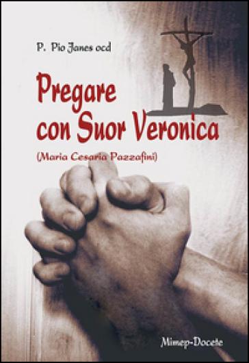 Pregare con suor Veronica. Profilo biografico di suor Veronica - M. Cesaria Paraffini | Kritjur.org