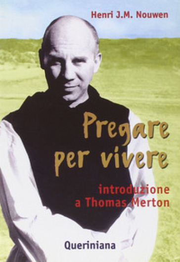 Pregare per vivere. Introduzione a Thomas Merton - Henri J. Nouwen  