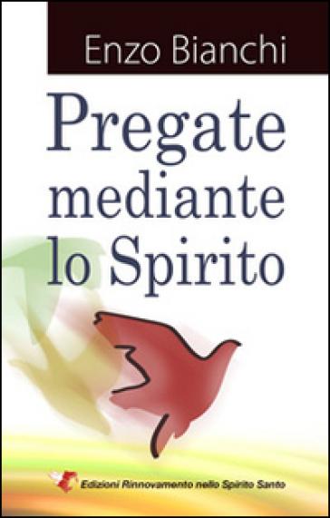 Pregate mediante lo spirito - Enzo Bianchi |