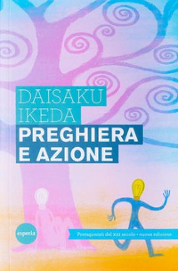 Preghiera e azione - Daisaku Ikeda  