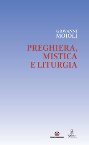 Preghiera, mistica e liturgia - Giovanni Moioli  
