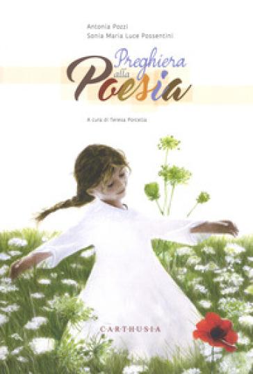 Preghiera alla poesia. Ediz. a colori - Antonia Pozzi  