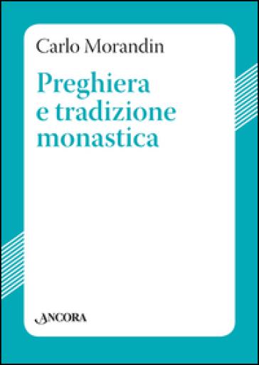 Preghiera e tradizione monastica - Carlo Morandin |