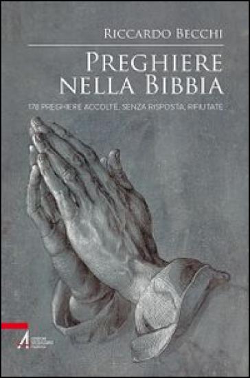 Preghiere nella Bibbia. 178 preghiere accolte, senza risposta, rifiutate - R. Becchi |