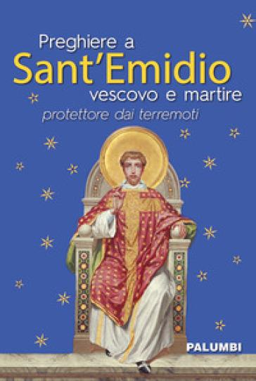 Preghiere a Sant'Emidio vescovo e martire protettore dai terremoti