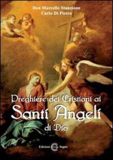 Preghiere dei cristiani ai santi angeli di Dio - Marcello Stanzione |