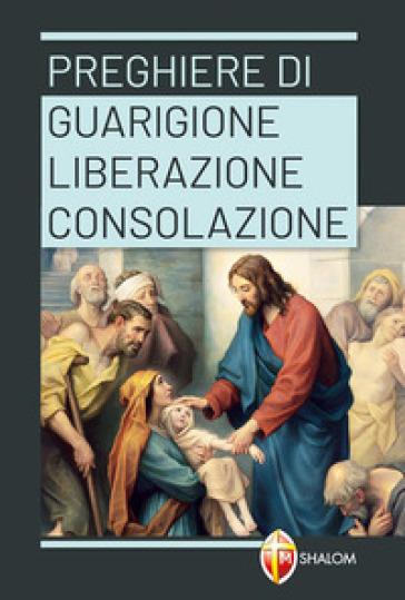 Preghiere di guarigione, liberazione, consolazione - C. Truqui |
