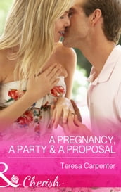 A Pregnancy, a Party & a Proposal (Mills & Boon Cherish)