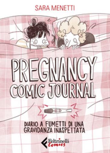 Pregnancy comic journal. Diario a fumetti di una gravidanza inaspettata - Sara Menetti |
