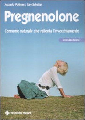 Pregnenolone. L'ormone naturale che rallenta l'invecchiamento - Ascanio Polimeni | Thecosgala.com