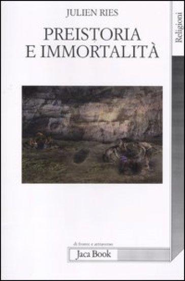 Preistoria e immortalità. La vita dopo la morte nella preistoria e nelle civiltà orali - Julien Ries | Rochesterscifianimecon.com