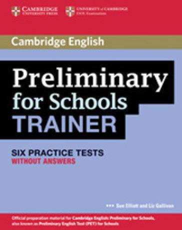 Preliminary for schools trainer. Practice test without answers. Per gli Ist. tecnici e professionali. Con espansione online