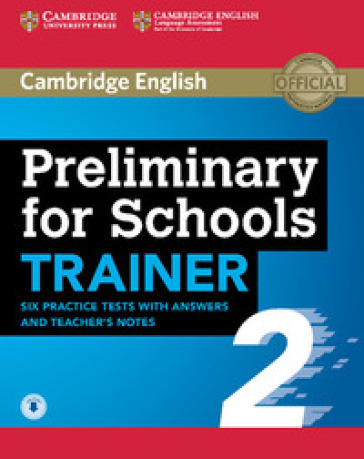 Preliminary for schools trainer. Student's book with answers with downloadable audio and teacher's notes. Per le Scuole superiori. 2.