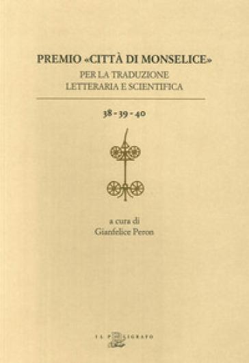 Premio «Città di Monselice» per la traduzione letteraria e scientifica vol. 38-39-40 - G. Peron |
