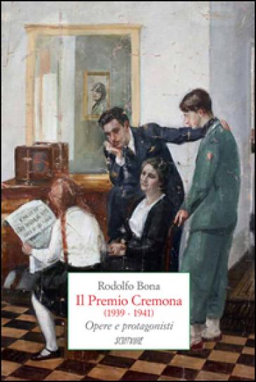 Il Premio Cremona (1939-1941). Opere e protagonisti - Rodolfo Bona | Rochesterscifianimecon.com