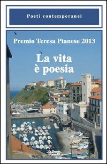 Premio Teresa Pianese 2013. La vita è poesia