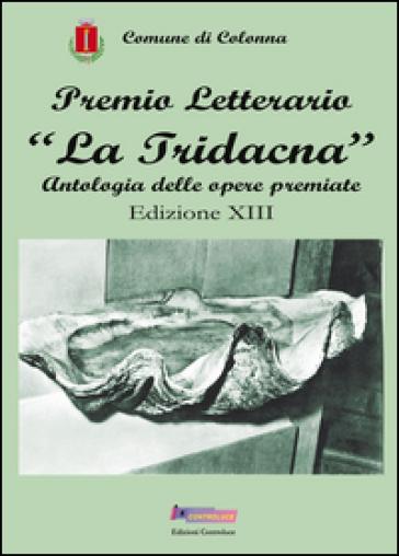 Premio letterario «La Tridacna». Antologia delle opere premiate. 13ª edizione - A. Guidoni | Kritjur.org