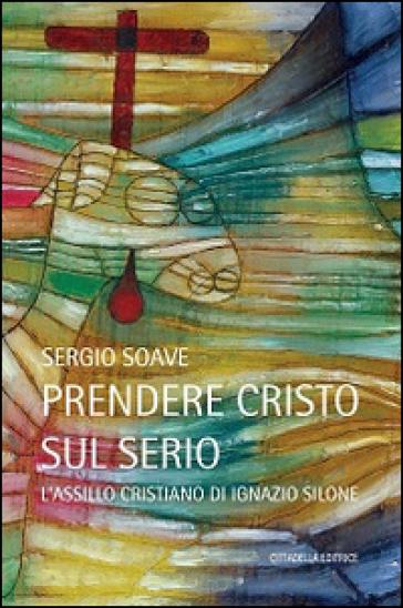 Prendere Cristo sul serio. L'assillo cristiano di Ignazio Silone - Sergio Soave   Kritjur.org
