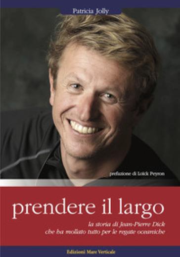 Prendere il largo. La storia di Jean-Pierre Dick. 7000 copie vendute in Francia, edito da Gallimard - Patricia Jolly   Rochesterscifianimecon.com