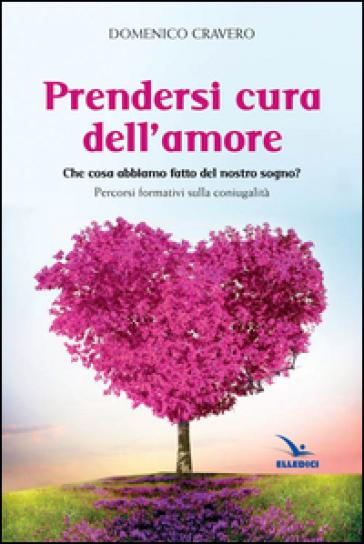 Prendersi cura dell'amore - Domenico Cravero |