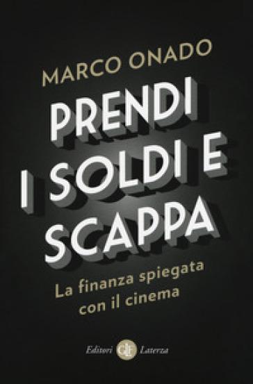 Prendi i soldi e scappa. La finanza spiegata con il cinema - Marco Onado |