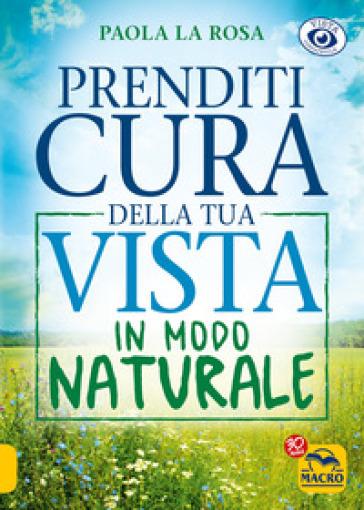 Prenditi cura della tua vista in modo naturale - Paola La Rosa  