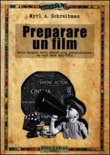 Preparare un film. Dallo spoglio dello script alla postproduzione: un cult book dell'UCLA - Myrl A. Schreibman | Jonathanterrington.com