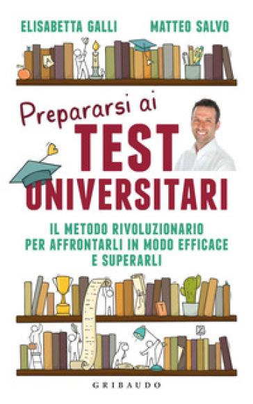 Prepararsi ai test universitari. Il metodo rivoluzionario per affrontarli in modo efficace e superarli - Elisabetta Galli pdf epub