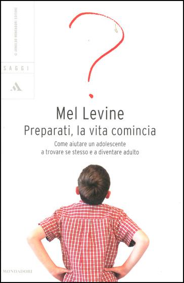 Preparati, la vita comincia. Come aiutare un adolescente a trovare se stesso e a diventare adulto - Mel Levine pdf epub